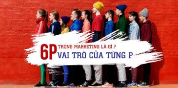 6p trong marketing là gì?  Vai trò của từng P đó như thế nào?